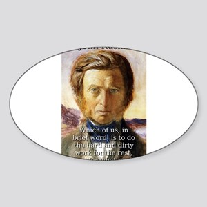 Which Of Us - John Ruskin Sticker (Oval)