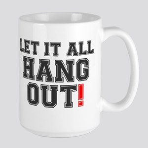 LET IT ALL HANG OUT! Large Mug