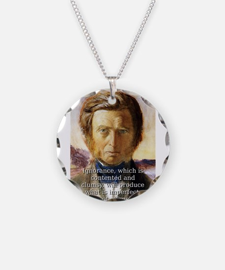 Ignorance Which Is Contented - John Ruskin Necklac