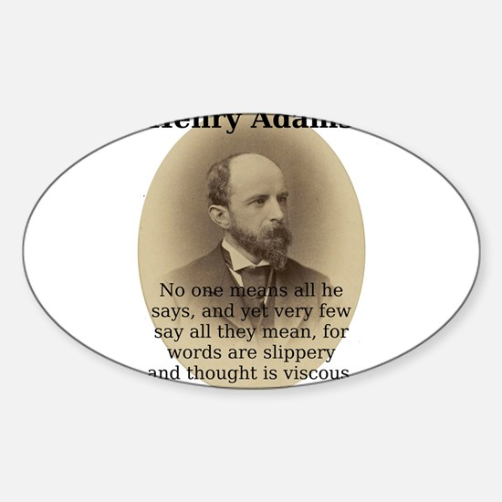 No One Means All He Says - Henry Adams Decal