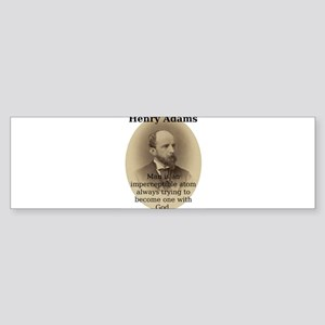 Man Is An Imperceptible Atom - Henry Adams Sticker