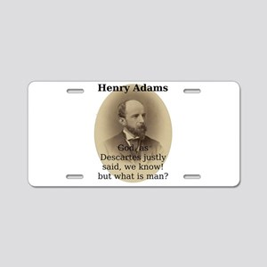 God As Descartes Justly Said - Henry Adams Aluminu