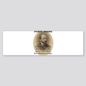 A Teacher Affects Eternity - Henry Adams Sticker (