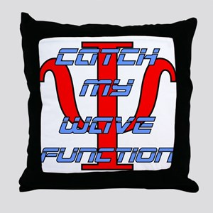 Catch my wave function. Throw Pillow
