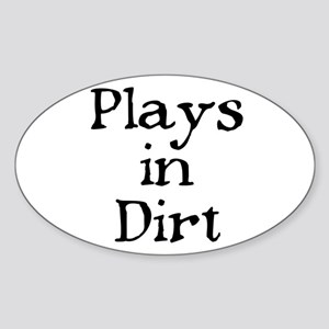 PLAYS IN DIRT Oval Sticker