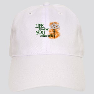 LIFE - IT'S WHAT YOU MAKE OF IT Cap