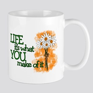 LIFE - IT'S WHAT YOU MAKE OF IT Mug