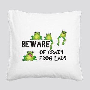 Beware of Crazy Frog Lady Square Canvas Pillow