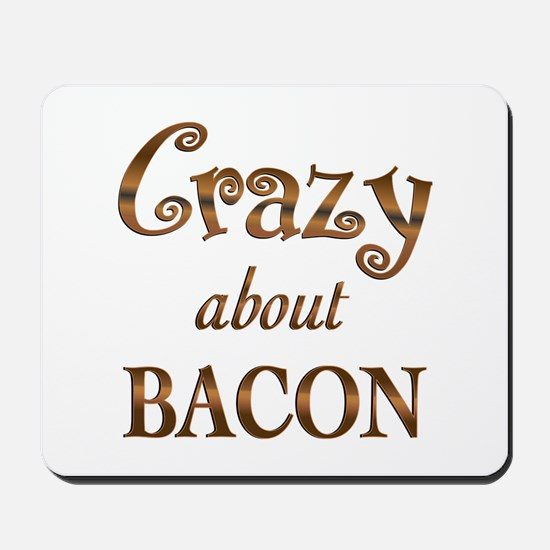 Crazy About Bacon Mousepad