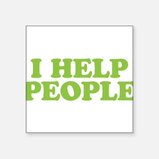 "I Help People Square Sticker 3"" x 3"""