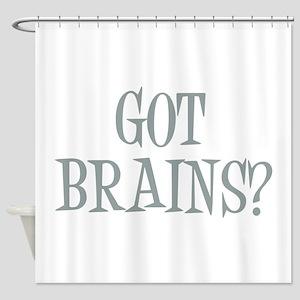 Got Brains? Shower Curtain