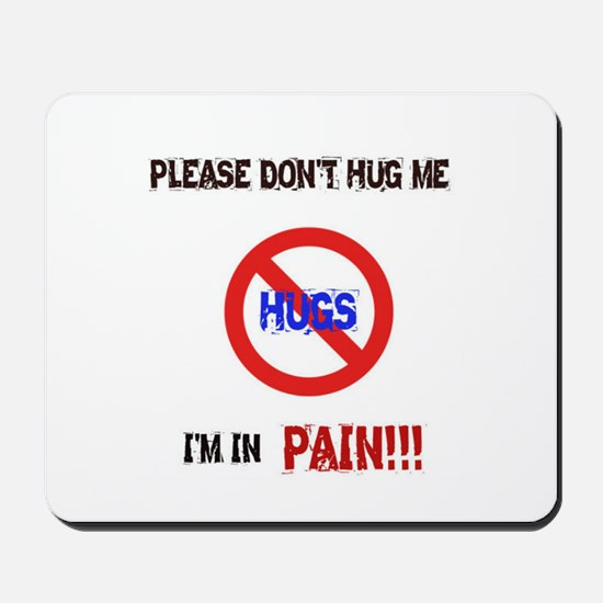 Please don't hug me, I'm in pain! Mousepad