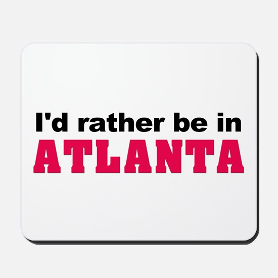 I'd rather be in Atlanta Mousepad