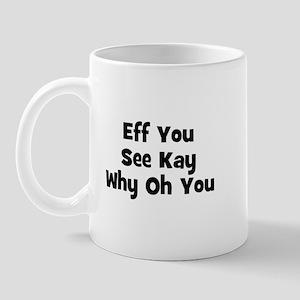Eff You See Kay Why Oh You Mug