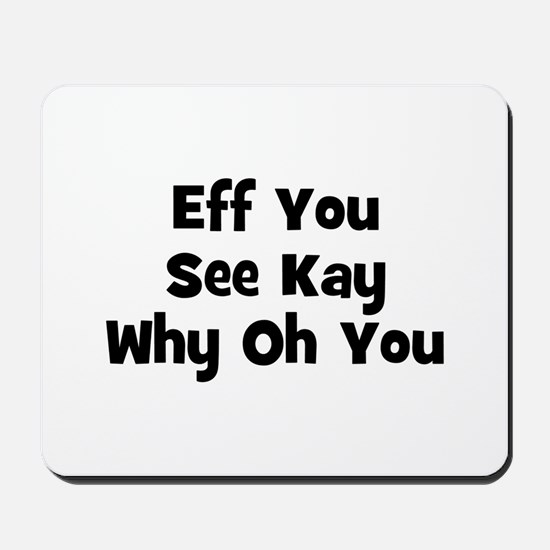 Eff You See Kay Why Oh You Mousepad