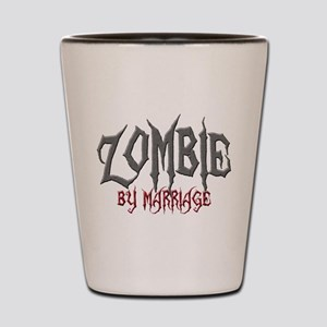 Zombie by marriage Shot Glass