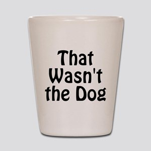 Not the Dog Shot Glass