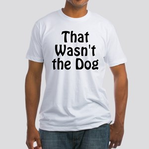 Not the Dog Fitted T-Shirt