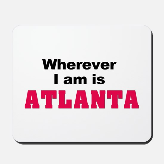 Wherever I am is Atlanta Mousepad