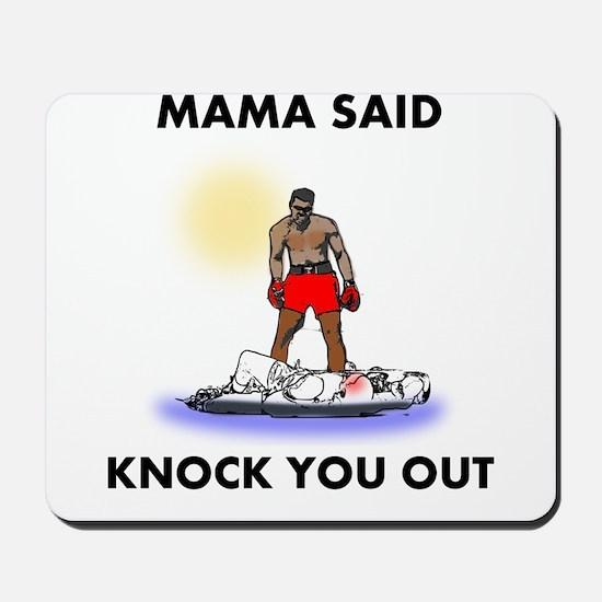 Mama Said Knock You Out Mousepad