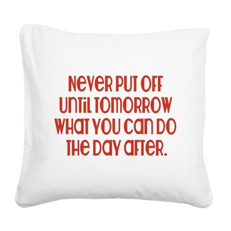 Never Put Off Square Canvas Pillow