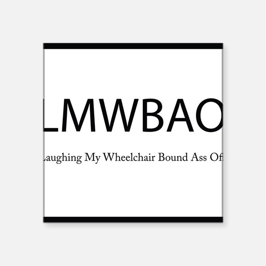 Laughing My Wheelchair Bound Ass Off Square Sticke