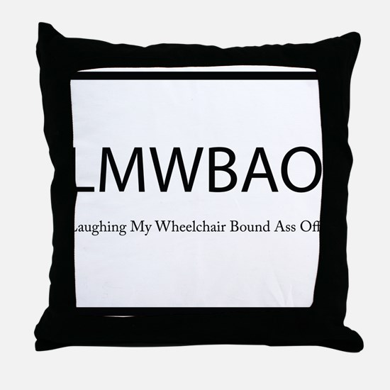 Laughing My Wheelchair Bound Ass Off Throw Pillow