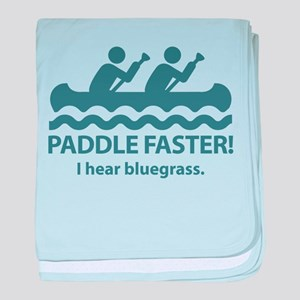 Paddle Faster I Hear Bluegrass baby blanket
