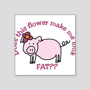 Does this flower make me look fat? Square Sticker