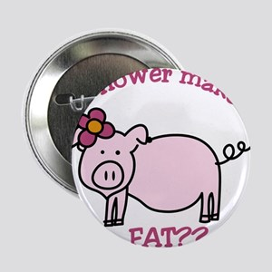 """Does this flower make me look fat? 2.25"""" Button"""