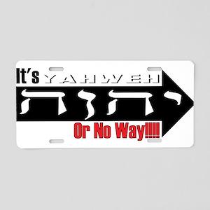 Yahweh or No Way Aluminum License Plate