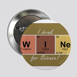 """I drinlk WINe for Science! 2.25"""" Button"""