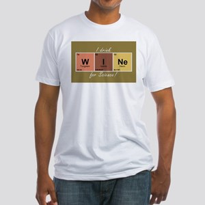 I drinlk WINe for Science! Fitted T-Shirt