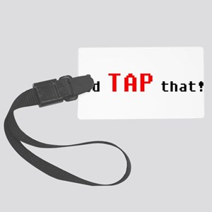 I'd Tap That! Large Luggage Tag