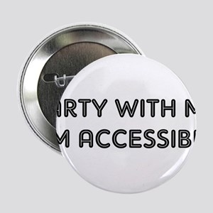 """PARTY WITH ME I'M ACCESSIBLE 2.25"""" Button"""
