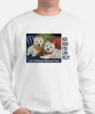 WESTIE LET A WESTIE RESCUE YOU! Sweatshirt