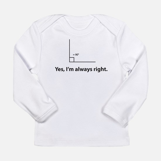 Yes, Im always right Long Sleeve Infant T-Shirt