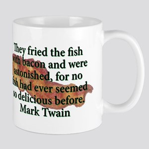 They Fried The Fish With Bacon - Mark Twain 11 oz