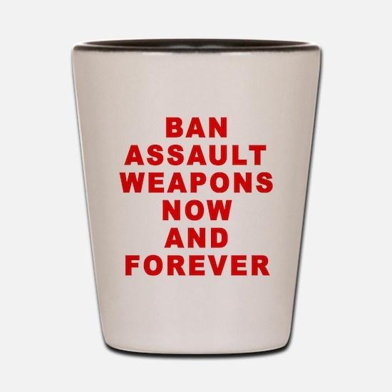 BAN ASSAULT WEAPONS FOREVER Shot Glass