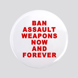 "BAN ASSAULT WEAPONS FOREVER 3.5"" Button"