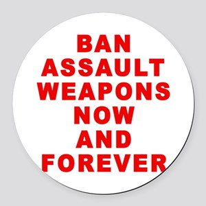 BAN ASSAULT WEAPONS FOREVER Round Car Magnet