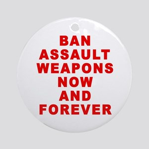 BAN ASSAULT WEAPONS FOREVER Ornament (Round)