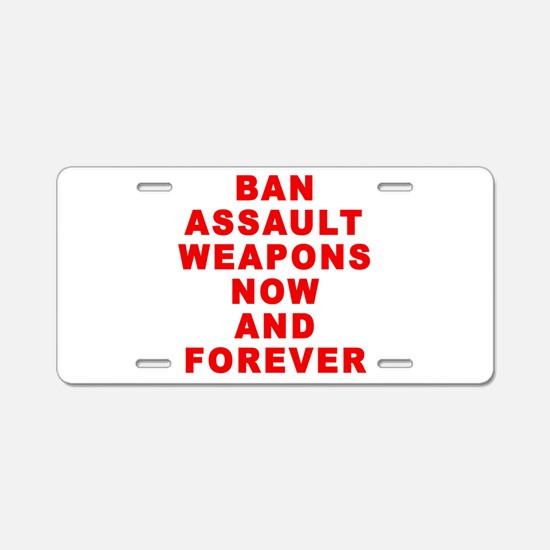 BAN ASSAULT WEAPONS FOREVER Aluminum License Plate