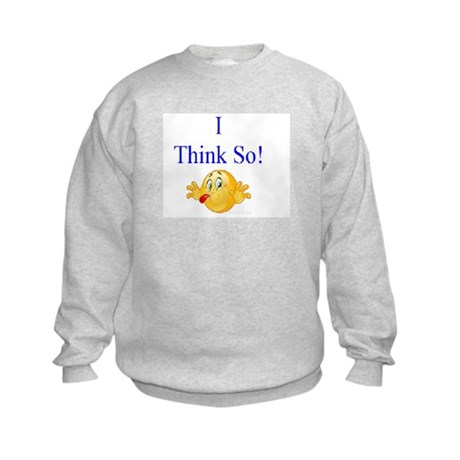 I think so Kids Sweatshirt