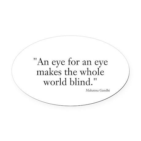 An eye for an eye makes the whole world blind Oval