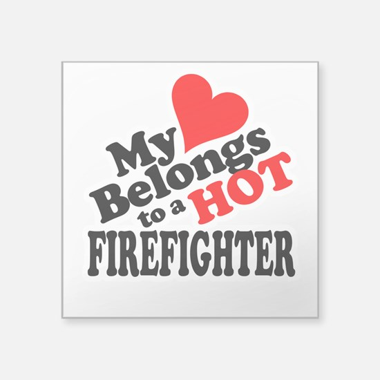 My Heart Belongs to a HOT Firefighter! Square Stic
