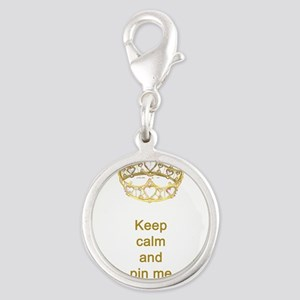 Keep calm and pin me on crown Silver Round Charm