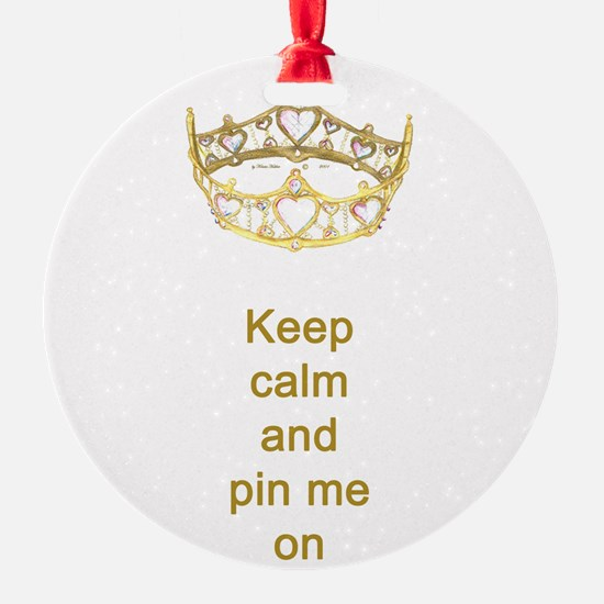 Keep calm and pin me on crown Ornament