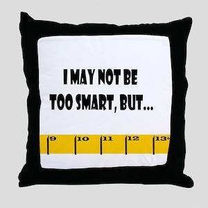Ruler Not Too Smart Throw Pillow