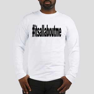 hash tag its all about me Long Sleeve T-Shirt